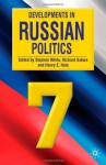 Developments in Russian Politics 7 - Stephen White, Richard Sakwa, Henry E. Hale