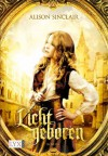 Lichtgeboren (German Edition) - Alison Sinclair, Michaela Link