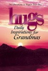 Hugs Daily Inspirations for Grandmas: 365 Devotions to Inspire Your Day - Howard Books