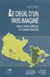 Le Deuil D'Un Pays Imagine: Reves, Luttes Et Deroute Du Canada Francais - Marcel Martel