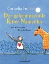 Der geheimnisvolle Ritter Namenlos - Cornelia Funke, Kerstin Meyer