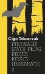 Prowadź Swój Pług Przez Kości Umarłych - Olga Tokarczuk