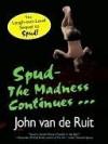 Spud: The Madness Continues (Spud 2) - John van de Ruit