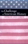The Challenge of American History - Louis P. Masur