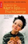 Die Wahrheit über Käpt'n Iglo Und Die Fruchtzwerge - Hans-Ulrich Grimm