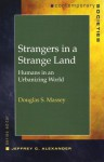 Strangers in a Strange Land: Humans in a Urbanizing World - Douglas S. Massey