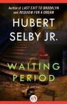 Waiting Period: A Novel - Hubert Selby Jr.