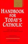Handbook for Today's Catholic: Fully Indexed to the Catechism of the Catholic Church (A Redemptorist Pastoral Publication) - John Cardinal O'Connor