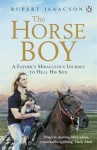 The Horse Boy: The True Story of a Father's Miraculous Journey to Heal His Son - Rupert Isaacson