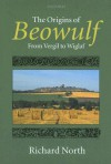 The Origins of Beowulf: From Vergil to Wiglaf - Richard North
