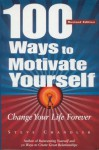 100 Ways to Motivate Yourself - Steve Chandler