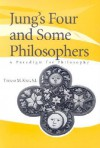 Jung's Four and Some Philosophers: A Paradigm for Philosophy - Thomas Mulvihill King