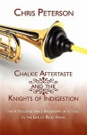 Chalkie Aftertaste and the Knights of Indigestion: Or a Negative Space Biography of a Year in the Life of Ricky Haws - Chris Peterson