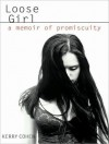 Loose Girl: A Memoir of Promiscuity - Kerry Cohen, Cynthia Holloway
