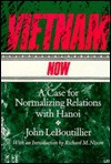 Vietnam Now: A Case for Normalizing Relations with Hanoi - John Leboutillier, Richard M. Nixon
