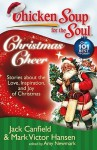 Chicken Soup for the Soul: Christmas Cheer: Stories about the Love, Inspiration, and Joy of Christmas - Jack Canfield, Mark Victor Hansen, Amy Newmark