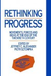 Rethinking Progress: Movements, Forces, and Ideas at the End of the Twentieth Century - J. Alexander