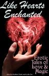 Like Hearts Enchanted: Erotic Tales of Love and Magic - Kathleen Tudor, Cecilia Tan