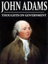 Thoughts On Government (With Active Table of Contents) - John Adams, Charles Francis Adams
