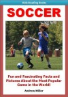 Sports for Kids: Soccer - Fun and Fascinating Facts and Pictures of This Exciting & Thrilling Game! (I Love to Read) - Andrew Miller, Kids Reading Books Institute