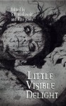 Little Visible Delight - S.P. Miskowski, Kate Jonez, Lynda E. Rucker, Steve Duffy