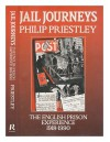 Jail Journeys: The English Prison Experience Since 1918: Modern Prison Writings - Philip Priestley