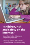 Children, Risk and Safety on the Internet: Research and policy challenges in comparative perspective - Sonia M. Livingstone, Leslie Haddon, Anke Gorzig