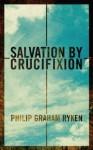 Salvation by Crucifixion - Philip Graham Ryken
