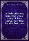 A little princess; being the whole story of Sara Crewe, now told for the first time - Frances Hodgson Burnett