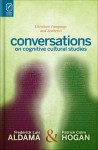 Conversations on Cognitive Cultural Studies: Literature, Language, and Aesthetics - Patrick Colm Hogan, Frederick Luis Aldama