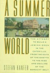 A Summer World: The Attempt to Build a Jewish Eden in the Catskills, from the Days of the Ghetto to the Rise and Decline of the Borscht Belt - Stefan Kanfer