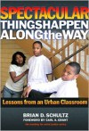 Spectacular Things Happen Along the Way: Lessons from an Urban Classroom (Teaching for Social Justice) - Brian Schultz, Carl A. Grant