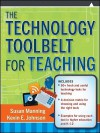The Technology Toolbelt for Teaching - Susan Manning, Kevin Johnson