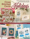 Cross Stitched Cards for the Holidays: Simply Stylish Cards and Tags for the Christmas Season - Editors of CrossStitcher Magazine, Maria Diaz, Angela Poole, Diane Machin, Felicity Hall, Joan Elliott