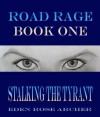 Road Rage: Stalking the Tyrant - Eden Rose Archer