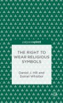The Right to Wear Religious Symbols: Philosophy and Article 9 - Daniel J. Hill, Daniel Whistler