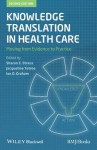 Knowledge Translation in Health Care: Moving from Evidence to Practice - Sharon E Straus, Jacqueline Tetroe, Ian D. Graham