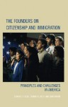 The Founders on Citizenship and Immigration: Principles and Challenges in America - Edward J. Erler, Thomas G. West