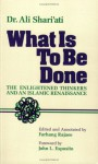 What Is To Be Done (The Enlightened Thinkers and an Islamic Renaissance) - Ali Shariati