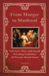 From Manger to Manhood: God Gave Mary and Joseph Parenting Guidelines All Parents Should Know - Tom Cox