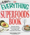 The Everything Superfoods Book: Discover What to Eat to Look Younger, Live Longer, and Enjoy Life to the Fullest - Delia Quigley, Brierley E. Wright
