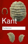 The Moral Law: Groundwork of the Metaphysics of Morals - Immanuel Kant, Herbert James Paton