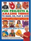 Fun Projects & Amazing Things to Make, Do, Play & Give: Two Fantastic Books in a Box: The Ultimate Rainy-Day Collection with 220 Exciting Step-By-Step Projects Shown in Over 3000 Photographs - Sally Walton, Sarah Maxwell, Lucy Painter