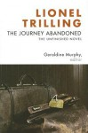 The Journey Abandoned: The Unfinished Novel - Lionel Trilling, Geraldine Murphy