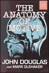 The Anatomy of Motive - John E. Douglas, Mark Olshaker