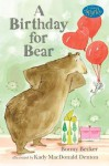 A Birthday for Bear - Bonny Becker, Kady MacDonald Denton