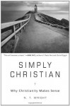 Simply Christian: Why Christianity Makes Sense - N.T. Wright