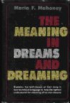 The Meaning in Dreams and Dreaming - Maria F. Mahoney
