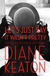 Let's Just Say It Wasn't Pretty - Diane Keaton