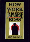 How to Work for Japanese Boss - Jina Bacarr